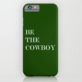 Be The Cowboy Hunter Green iPhone Case