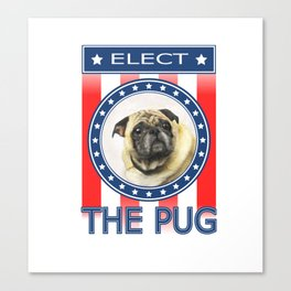 Elect The Pug Canvas Print
