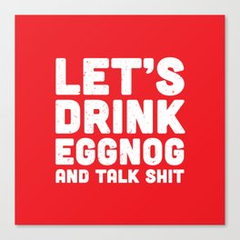 Let's Drink Eggnog And Talk Shit Canvas Print
