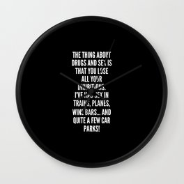 The thing about drugs and sex is that you lose all your inhibitions I ve had sex in trains planes wine bars and quite a few car parks Wall Clock