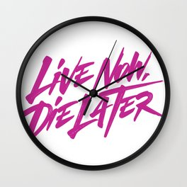 Live now, die later Wall Clock