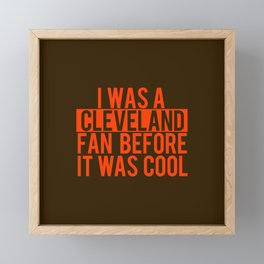 I Was A Cleveland Fan before it was cool Framed Mini Art Print