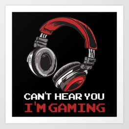 Can't Hear You I'm Gaming Art Print