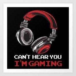 Can't Hear You I'm Gaming Art Print