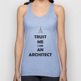 TRUST ME I AM AN ARCHITECT Unisex Tank Top
