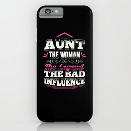 Aunt the woman the legend bad influence iPhone Case