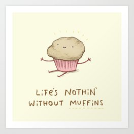 Life's Nothin' Without Muffins Art Print