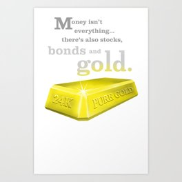 MONEY ISN'T EVERYTHING Art Print