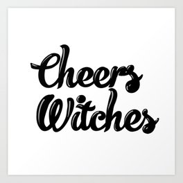 Cheers Witches - Halloween Art Print