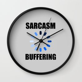 Sarcasm buffering funny quote Wall Clock