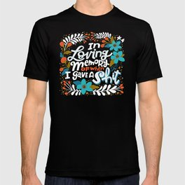 Sh*t People Say: In Loving Memory Of When I Gave a Shit T-shirt