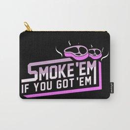 Smoke Em If You Got Em Carry-All Pouch
