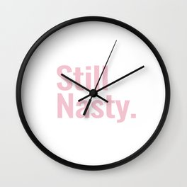 Still Nasty Wall Clock