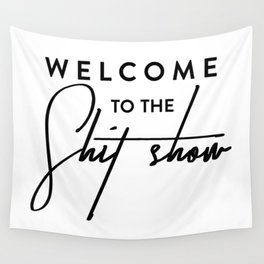 Welcome to the shit-show funny quote Wall Tapestry