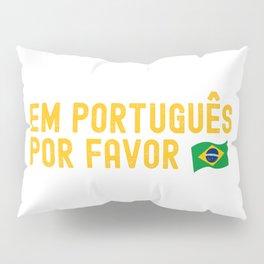 Em Português Por Favor - Brazil Flag Pillow Sham