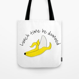 Lunch Time Be Damned Tote Bag
