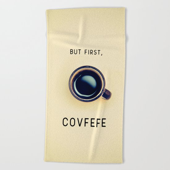 But First, Covfefe Beach Towel