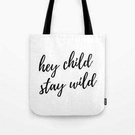 hey child stay wild Tote Bag