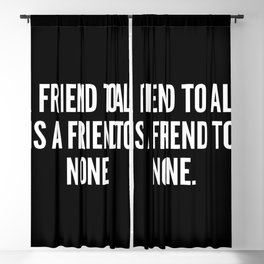 A friend to all is a friend to none Blackout Curtain