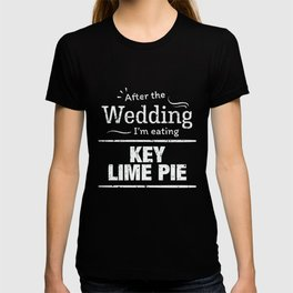 After wedding I'm eating key lime pie Wedding Diet T Shirt T-shirt