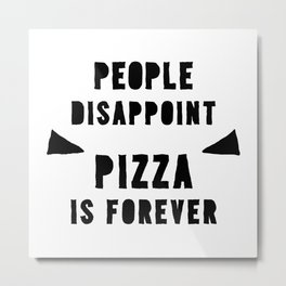 PIZZA IS FOREVER Metal Print