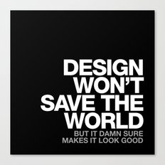 DESIGN WON'T SAVE THE WORLD Canvas Print