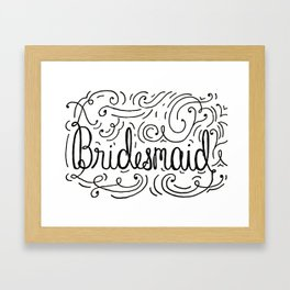 Bridesmaid, hand-lettered, great as a gift!! Framed Art Print