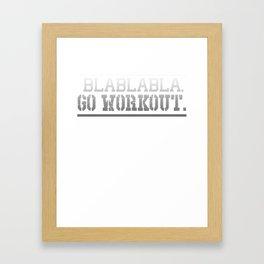 Bla Bla Bla Go Workout Fitness Gym Framed Art Print