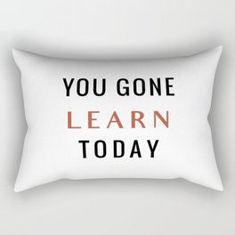 You Gone Learn Today Rectangular Pillow