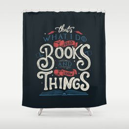 That's what i do i read books and i know things Shower Curtain