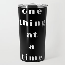 one thing at a time Travel Mug