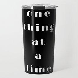 one thing at a time Travel Mug