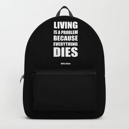 """Living is a problem because everything dies"" - Biffy Clyro Backpack"