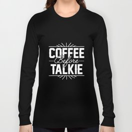Coffee Before Talkie - Funny Hilarious Coffee dad  T-Shirts Long Sleeve T-shirt