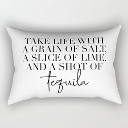 Take Life with A Grain of Salt a Slice of Lime and a Shot of Tequila Rectangular Pillow