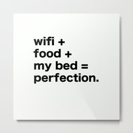 wifi + food + my bed = perfection Metal Print