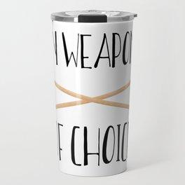 My Weapons Of Choice  |  Knitting Needles Travel Mug