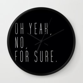 Oh yeah, no, for sure. Wall Clock