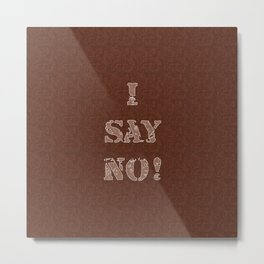 I say no! Style, wooden pattern 2 Metal Print