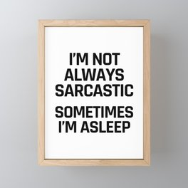 I'm Not Always Sarcastic Sometimes I'm Asleep Framed Mini Art Print