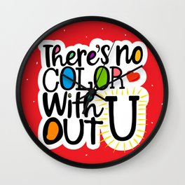 There's No Color Without U Wall Clock