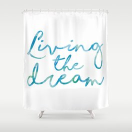 Living The Dream  Shower Curtain