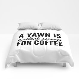 A YAWN IS A SILENT SCREAM FOR COFFEE Comforters