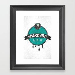 Make Art. All The Time.  Framed Art Print