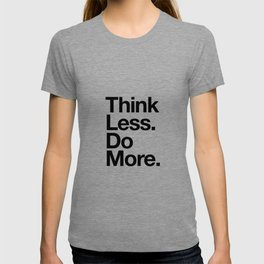 Think Less Do More black and white inspirational wall art typography poster design home decor T-shirt