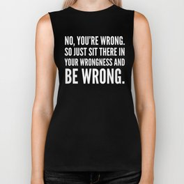 NO, YOU'RE WRONG. SO JUST SIT THERE IN YOUR WRONGNESS AND BE WRONG. (Black & White) Biker Tank