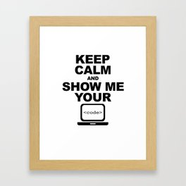 Keep calm and show me your code Framed Art Print
