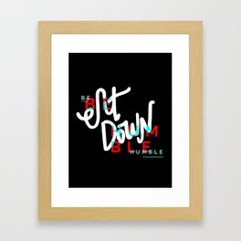 Sit Down, Be Humble Framed Art Print