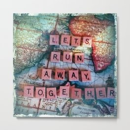 Lets Run Away Together.  Metal Print