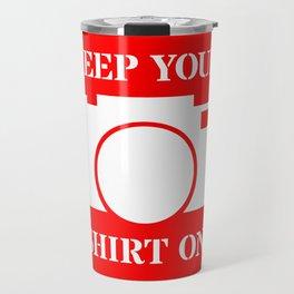 Camera Keep Your Shirt On Travel Mug